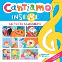 Cantiamo insieme - Le feste classiche - Raffaello Ragazzi